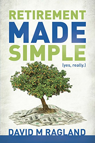Retirement Made Simple (yes, really.) by David Ragland