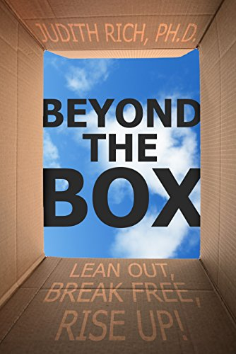 Beyond the Box: Lean Out, Break Free, Rise Up! by Judith Rich Ph.D.