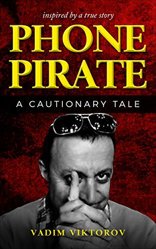 Phone Pirate: A Cautionary Tale by Vadim Viktorov