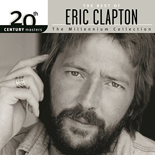 The Best Of Eric Clapton 20th Century Masters The Millennium Collection by Eric Clapton