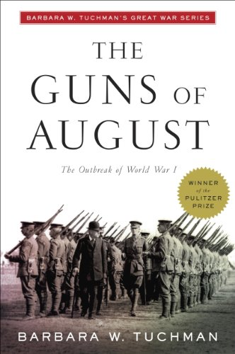 The Guns of August: The Outbreak of World War I; Barbara W. Tuchman's Great War Series by Barbara W. Tuchman