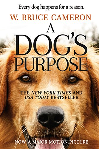 A Dog's Purpose: A Novel for Humans (A Dog's Purpose series Book 1) by W. Bruce Cameron