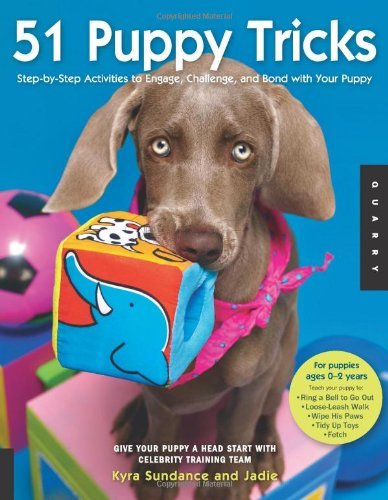 51 Puppy Tricks: Step-by-Step Activities to Engage, Challenge, and Bond with Your Puppy by Kyra Sundance