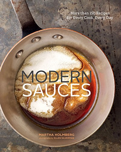 Modern Sauces: More than 150 Recipes for Every Cook, Every Day by Martha Holmberg
