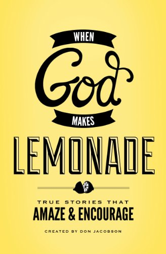 When God Makes Lemonade: True Stories That Amaze and Encourage by Don Jacobson