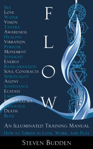 Flow: An Illuminated Training Manual: How to Thrive in Love, Work, and Play by Steven Budden
