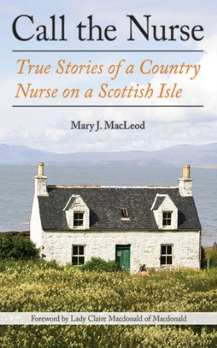 Call the Nurse: True Stories of a Country Nurse on a Scottish Isle by Mary J MacLeod