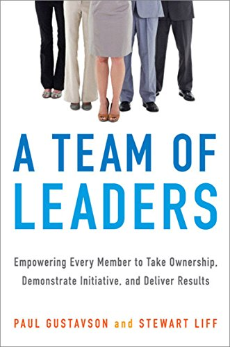 A Team of Leaders: Empowering Every Member to Take Ownership, Demonstrate Initiative, and Deliver Results by Stewart Liff