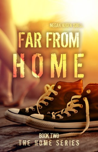 Far From Home (The Home Series: Book Two) by Megan Nugen Isbell