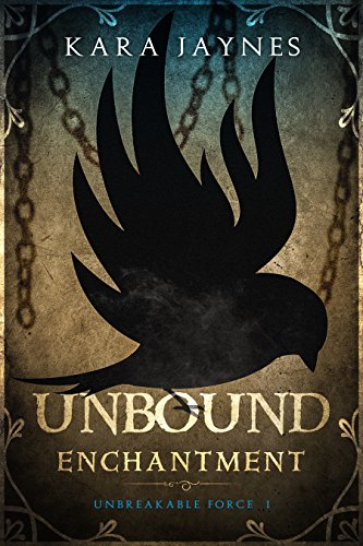 Unbound Enchantment (Unbreakable Force Book 1) by Kara Jaynes