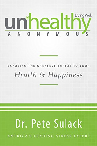 Unhealthy Anonymous: Exposing the Greatest Threat to Your Health and Happiness by Pete Sulack