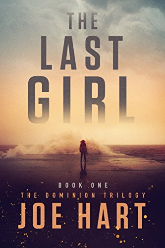 The Last Girl (The Dominion Trilogy Book 1) by Joe Hart