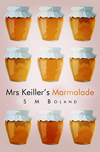 Mrs Keiller's Marmalade by S M Boland