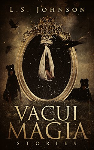 Vacui Magia: Stories by L.S. Johnson