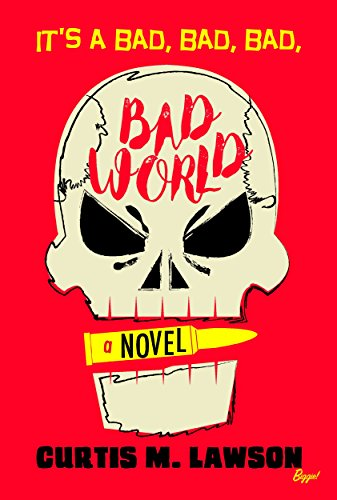 It's A Bad, Bad, Bad, Bad World (Bad World Book 1) by Curtis M. Lawson