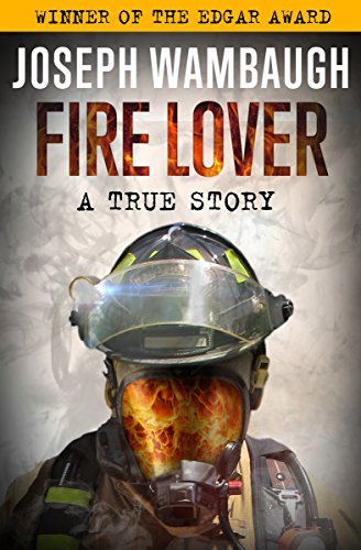 Fire Lover: A True Story by Joseph Wambaugh