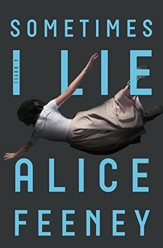 Sometimes I Lie: A Novel by Alice Feeney