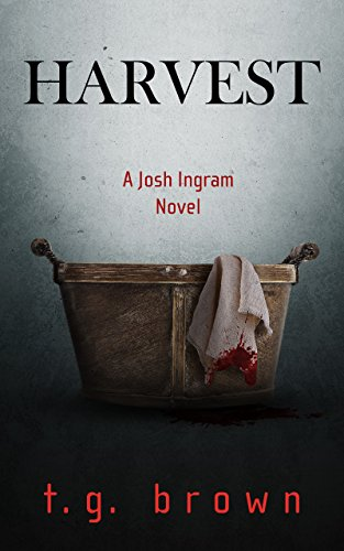 Harvest: A Josh Ingram Novel (Josh Ingram Series Book 2) by t.g. brown