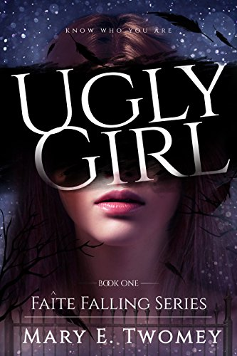 Ugly Girl: A Fantasy Adventure (Faite Falling Book 1) by Mary E. Twomey