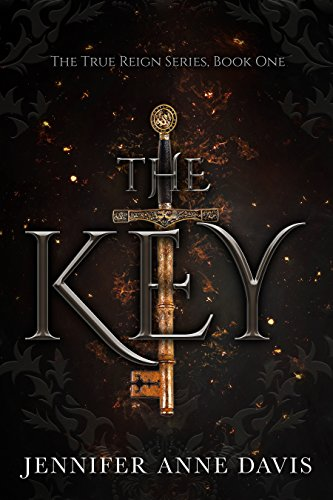 The Key: The True Reign Series, Book 1 by Jennifer Anne Davis