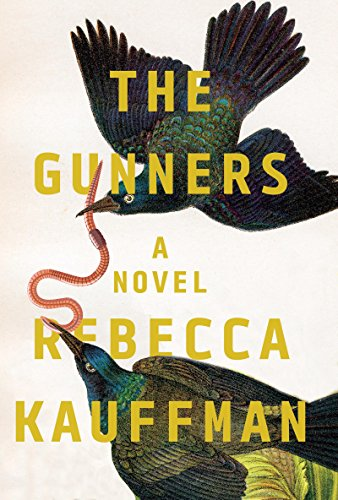 The Gunners: A Novel by Rebecca Kauffman