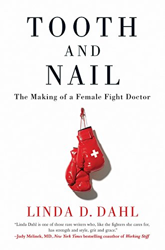 Tooth and Nail: The Making of a Female Fight Doctor by Linda D. Dahl