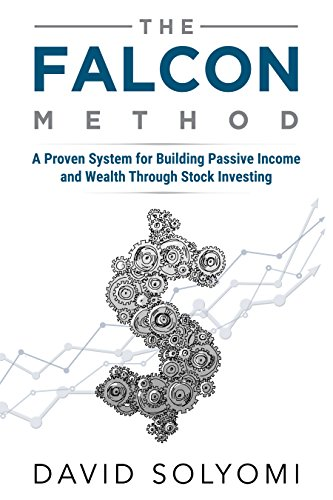 The FALCON Method: A Proven System for Building Passive Income and Wealth Through Stock Investing by David Solyomi