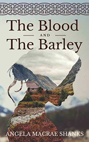 The Blood And The Barley (The Strathavon Saga) by Angela MacRae Shanks
