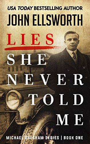 Lies She Never Told Me (Michael Gresham Series Book 1) by John Ellsworth