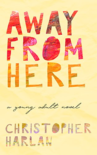 Away From Here: A Young Adult Novel by Christopher Harlan