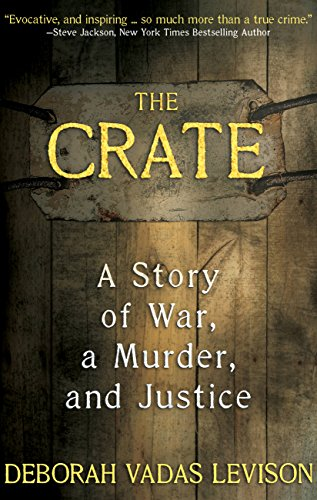 THE CRATE: A Story Of War, A Murder, And Justice by Deborah Vadas Levison