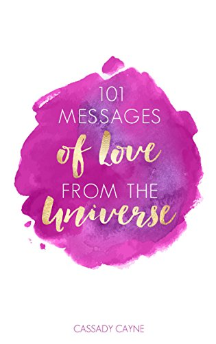 101 Messages of Love From the Universe by Cassady Cayne