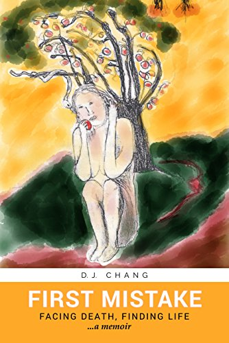 First Mistake : Facing Death, Finding Life by D.J. Chang