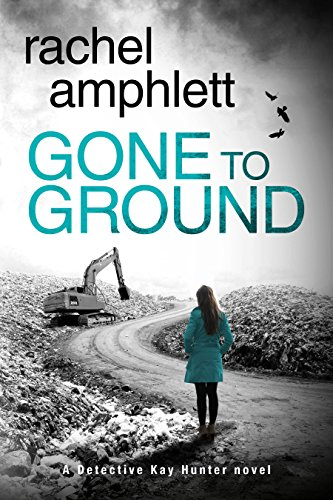 Gone to Ground (Detective Kay Hunter series, book six) by Rachel Amphlett