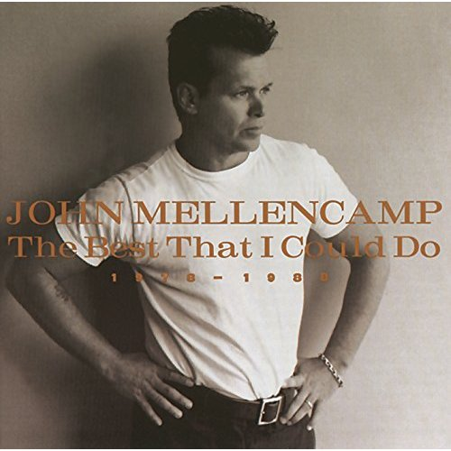 The Best That I Could Do 1978 - 1988 by John Mellencamp