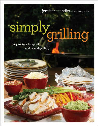 Simply Grilling: 105 Recipes for Quick and Casual Grilling by Jennifer Chandler