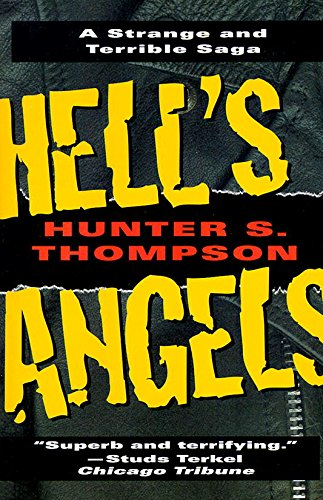Hell's Angels: A Strange and Terrible Saga: A Strange and Terrible Saga by Hunter S. Thompson