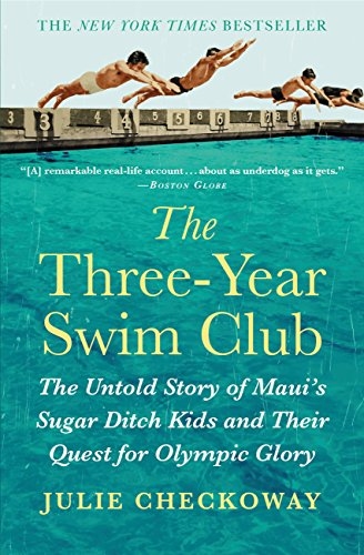 The Three-Year Swim Club: The Untold Story of Maui's Sugar Ditch Kids and Their Quest for Olympic Glory by Julie Checkoway