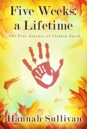 Five Weeks: a Lifetime: The True Journey of Clinton Jacob by Hannah Sullivan
