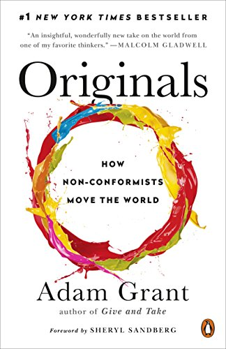 Originals: How Non-Conformists Move the World by Adam Grant
