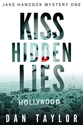Kiss Hidden Lies (Jake Hancock Private Investigator Mystery series Book 1) by Dan Taylor