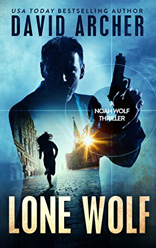 Lone Wolf - A Noah Wolf Thriller by David Archer