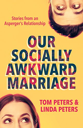 Our Socially Awkward Marriage: Stories from an Asperger's Relationship by Tom Peters
