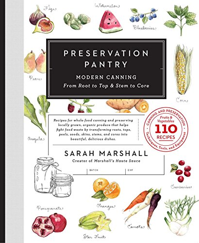 Preservation Pantry: Modern Canning From Root to Top & Stem to Core by Sarah Marshall