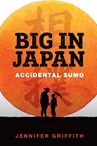 Big in Japan: Accidental Sumo: A Sports Underdog Comedy by Jennifer Griffith
