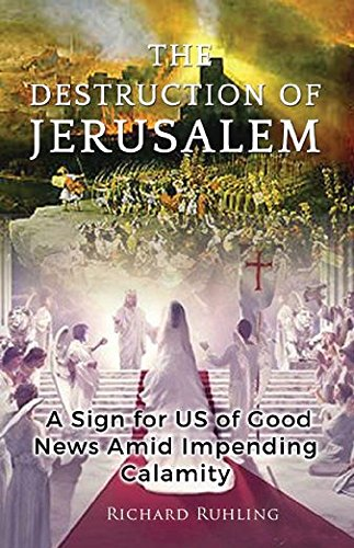The Destruction of Jerusalem: A Sign for US of Good News Amid Impending Calamity (White Horse Series) by Richard Ruhling