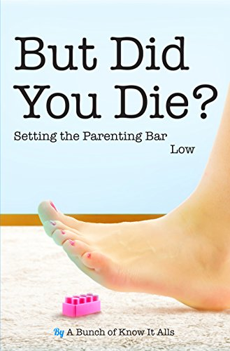 But Did You Die?: Setting the Parenting Bar Low (I Just Want to Pee Alone Book 5) by Jen Mann