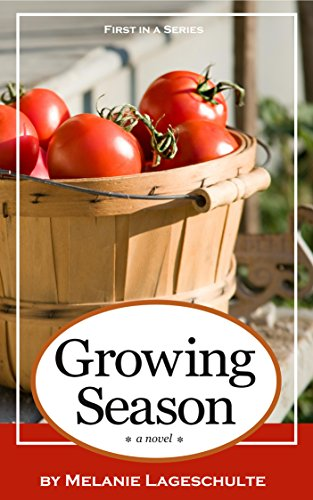 Growing Season: a novel (Book 1) by Melanie Lageschulte