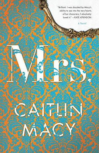 Mrs.: A Novel by Caitlin Macy
