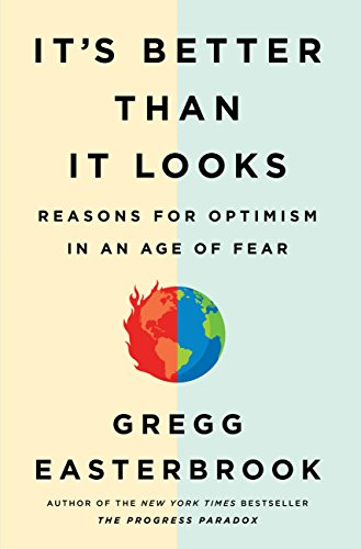It's Better Than It Looks: Reasons for Optimism in an Age of Fear by Gregg Easterbrook
